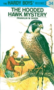 Hardy Boys 34: The Hooded Hawk Mystery ebook by Franklin W. Dixon