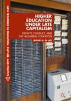 Higher Education under Late Capitalism - Identity, Conduct, and the Neoliberal Condition ebook by Jeffrey R. Di Leo