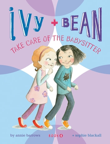 Ivy and Bean (Book 4) - Ivy and Bean Take Care of the Babysitter ebook by Annie Barrows