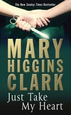 Just Take My Heart ebook by Mary Higgins Clark