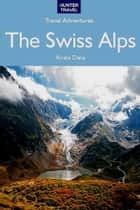 The Swiss Alps Travel Adventures ebook by Kimberly  Rinker