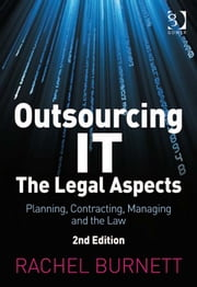 Outsourcing IT - The Legal Aspects - Planning, Contracting, Managing and the Law ebook by Mrs Rachel Burnett