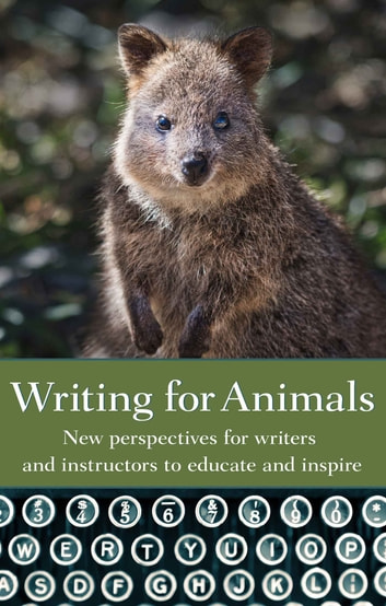 Writing for Animals - New perspectives for writers and instructors to educate and inspire ebook by John Yunker,Joanna Lilley,Lisa Johnson,Sangamithra Iyer,Alex Lockwood,Midge Raymond,Kipp Wessel,Hunter Liguore,Rosemary Lombard,Hannah Sandoval,Paula MacKay,Marybeth Holleman,Beth Lyons