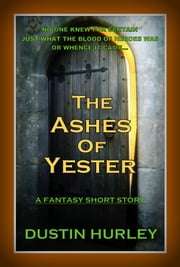 The Ashes of Yester ebook by Dustin Hurley