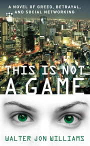 This Is Not a Game - A Novel ebook by Walter Jon Williams