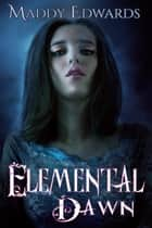 Elemental Dawn ebook by Maddy Edwards