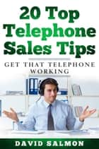 20 Top Telephone Sales Tips - Get that telephone working ebook by David Salmon
