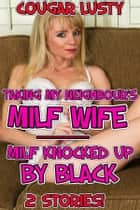 Taking my neighbour's milf wife/Milf knocked up by black ebook by Cougar Lusty