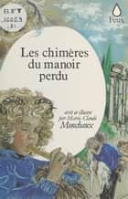 Les chimères du manoir perdu ebook by Marie-Claude Monchaux
