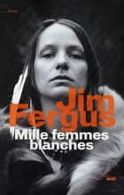 Mille femmes blanches ebook by Jim FERGUS,Jean-Luc PININGRE