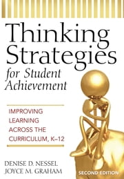 Thinking Strategies for Student Achievement - Improving Learning Across the Curriculum, K-12 ebook by Denise D. Nessel,Joyce M. Graham
