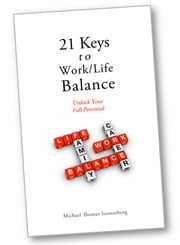 21 Keys to Work/Life Balance ebook by Michael Thomas Sunnarborg
