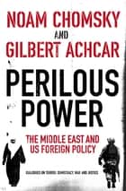 Perilous Power:The Middle East and U.S. Foreign Policy - Dialogues on Terror, Democracy, War, and Justice ebook by Gilbert Achcar, Noam Chomsky, Stephen R. Shalom