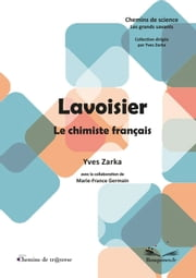 Lavoisier - Le chimiste français ebook by Yves Zarka