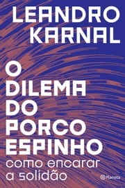 O dilema do porco-espinho ekitaplar by Leandro Karnal