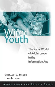 Wired Youth - The Social World of Adolescence in the Information Age ebook by Gustavo Mesch,Ilan Talmud