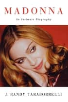 Madonna - An Intimate Biography ebook by J. Randy Taraborrelli