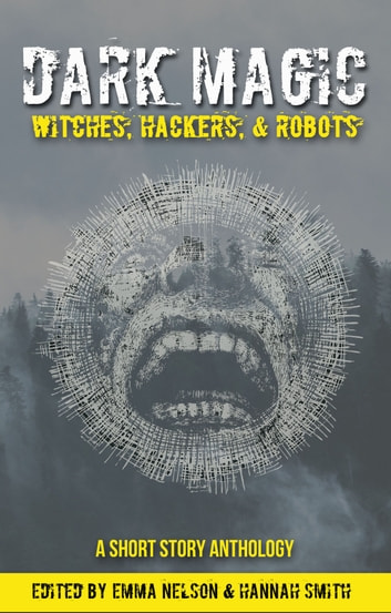 Dark Magic: Witches, Hackers, & Robots ebook by Emma Nelson,Hannah Smith