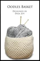 Oodles Basket ebook by Deja Joy