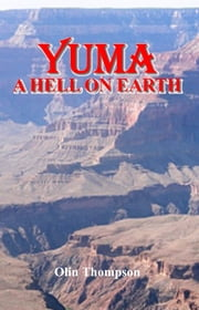 Yuma, A Hell on Earth ebook by Olin Thompson