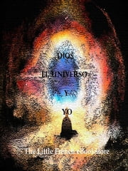 Dios, El Universo y Yo ebook by The Little French eBookstore