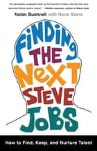 Finding the Next Steve Jobs - How to Find, Keep, and Nurture Talent ebook by Nolan Bushnell, Gene Stone