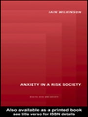 Anxiety in a 'Risk' Society ebook by Wilkinson, Iain
