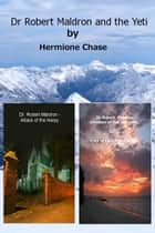 Dr Robert Maldron and the Yeti, Dr Robert Maldron - Attack of the Harpy & Dr Robert Maldron - Invasion of the Tentacles (Bundle) ebook by Hermione Chase