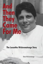 AND THEN THEY CAME FOR ME - The Lasantha Wickrematunge Story ebook by Raine Wickrematunge