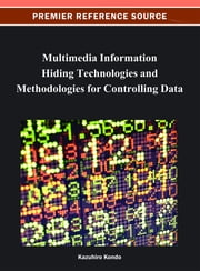 Multimedia Information Hiding Technologies and Methodologies for Controlling Data ebook by Kazuhiro Kondo