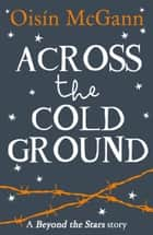 Across the Cold Ground: Beyond the Stars eBook by Oisin McGann