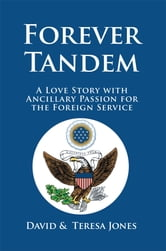 Forever Tandem - A Love Story with Ancillary Passion for the Foreign Service ebook by Henry E. Mattox