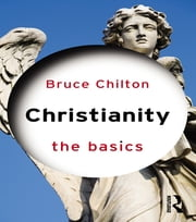 Christianity: The Basics ebook by Bruce Chilton