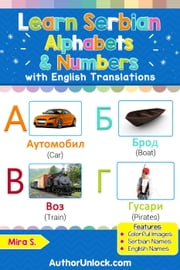 Learn Serbian Alphabets & Numbers - Serbian for Kids, #1 ebook by Mira S.