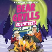 Bear Grylls Adventures Volume 6: Arctic Challenge & Sailing Challenge audiobook by Bear Grylls