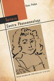 Spinoza Contra Phenomenology - French Rationalism from Cavaillès to Deleuze ebook by Knox Peden