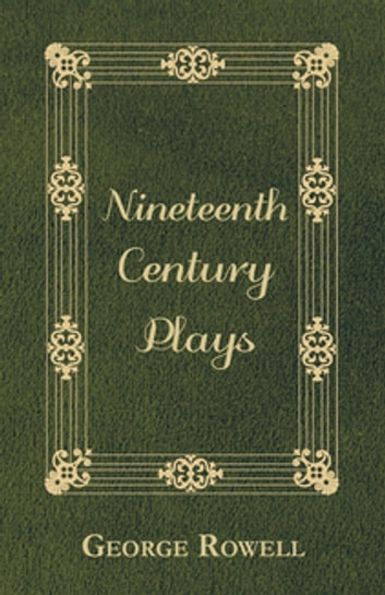 Nineteenth Century Plays ebook by George Rowell