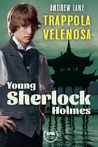 Trappola velenosa. Young Sherlock Holmes ebook by Andrew Lane