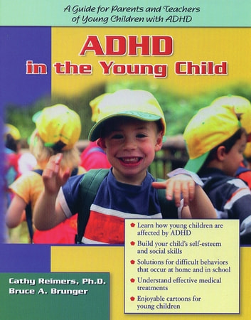 ADHD in the Young Child: Driven to Redirection - A Guide for Parents and Teachers of Young Children with ADHD ebook by Cathy Reimers, PhD,Bruce A. Brunger