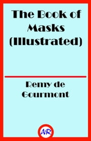 The Book of Masks (Illustrated) ebook by Remy de Gourmont