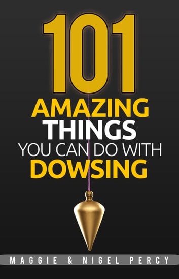 101 Amazing Things You Can Do With Dowsing ebook by Maggie Percy,Nigel Percy