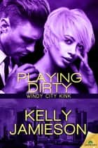 Playing Dirty ebook by Kelly Jamieson