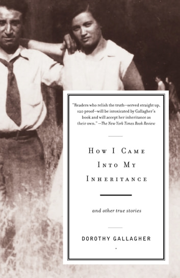 How I Came Into My Inheritance - And Other True Stories eBook by Dorothy Gallagher