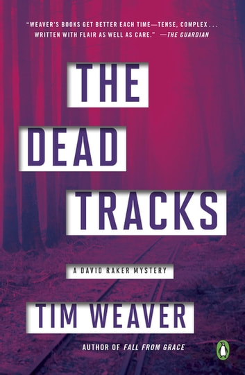 The Dead Tracks - A David Raker Mystery ebook by Tim Weaver