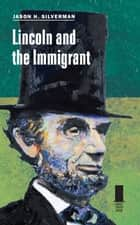 Lincoln and the Immigrant ebook by Jason H. Silverman