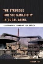 The Struggle for Sustainability in Rural China ebook by Bryan Tilt