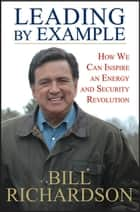 Leading by Example ebook by Bill Richardson