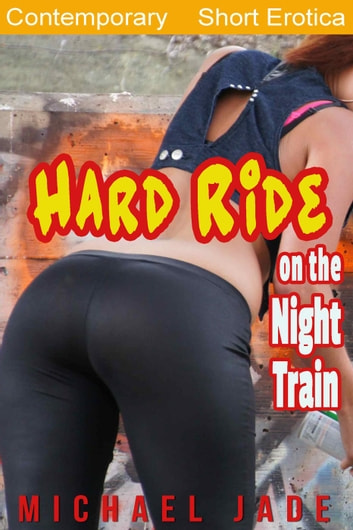 Hard Ride on the Night Train ebook by Michael Jade