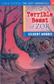 The Terrible Beast of Zor ebook by Gilbert L Morris