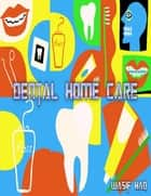 Dental Home Care ebook by Wasif Haq